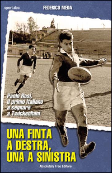 Una finta a destra, una finta a sinistra. Paolo Rosi, il primo italiano a segnare a Twickenham - Federico Meda   Jonathanterrington.com