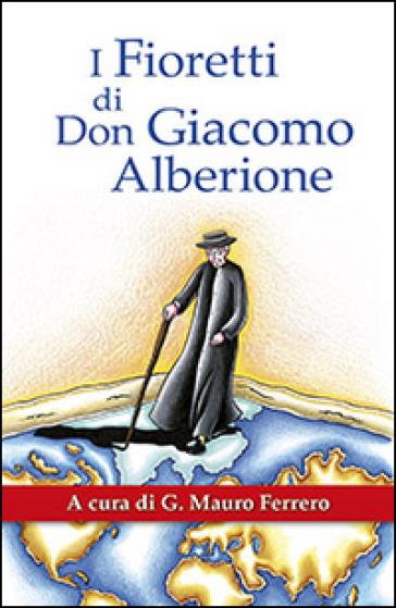 I fioretti di don Giacomo Alberione. Aneddoti nella vita del Fondatore della Famiglia Paolina - G. M. Ferrero  