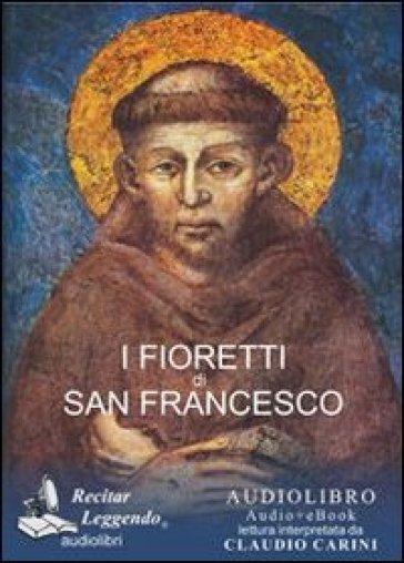 I fioretti di san Francesco. Audiolibro. CD Audio formato MP3 - Francesco d'Assisi (san)  