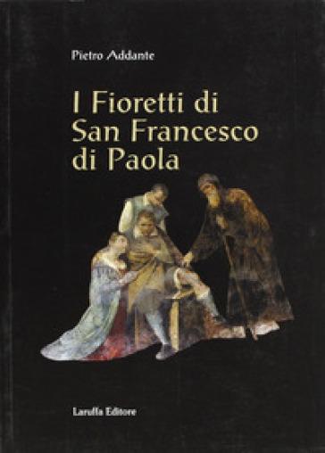 I fioretti di san Francesco di Paola - Pietro Addante |
