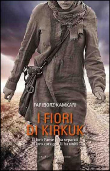 I fiori di Kirkuk. Il loro Paese li ha separati, il loro coraggio li ha uniti - Fariborz Kamkari | Kritjur.org