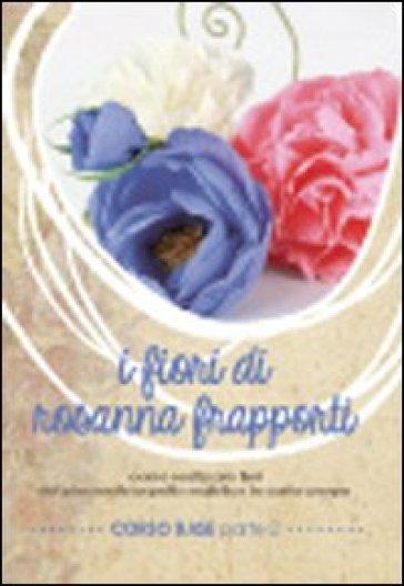 I fiori di Rosanna Frapporti. Corso base. Come realizzare fiori dal piacevole aspetto realistico in carta crespa. DVD. 2.
