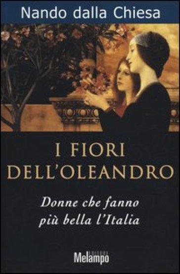 I fiori dell'oleandro. Donne che fanno più bella l'Italia - Nando Dalla Chiesa |