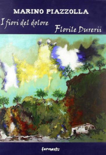 I fiori del dolore-Florile durerii - Marino Piazzolla | Ericsfund.org
