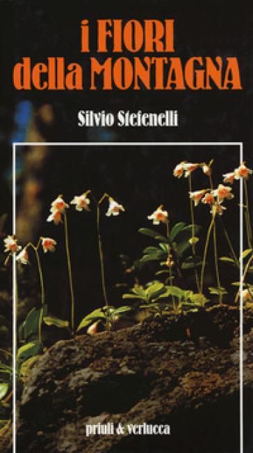 I fiori della montagna. Ediz. a colori - Silvio Stefenelli | Rochesterscifianimecon.com