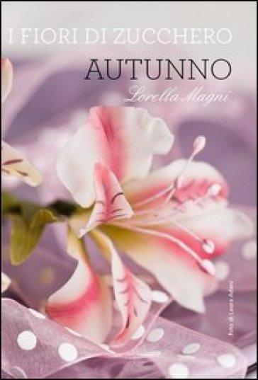 I fiori di zucchero. Autunno. Ediz. limitata - Lorella Magni |