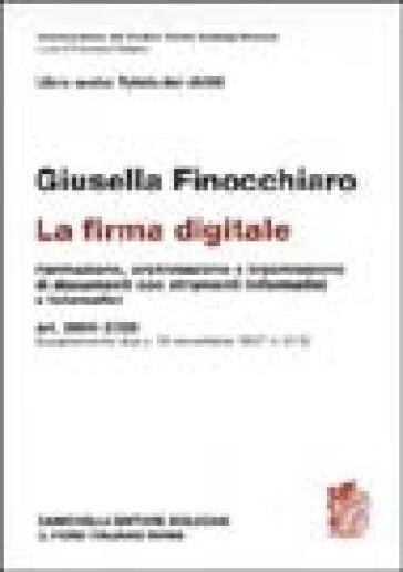 La firma digitale. Formazione, archiviazione e trasmissione di documenti con strumenti informatici e telematici. Art. 2699-2720. Supplemento DPR 10-12-1997, n. 513 - Giusella Finocchiaro |