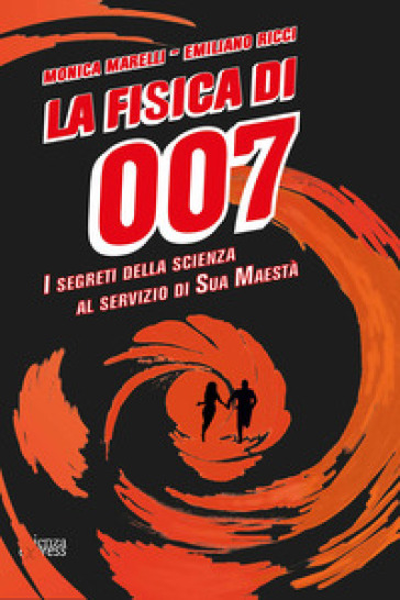 La fisica di 007. I segreti della scienza al servizio di Sua Maestà - Monica Marelli | Thecosgala.com