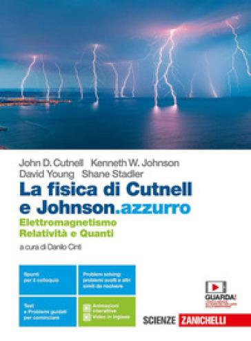 La fisica di Cutnell e Johnson.azzurro. Elettromagnetismo, relatività e quanti. Per la 5ª classe delle Scuole superiori. Con e-book. Con espansione online - John D. Cutnell |
