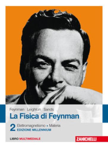 La fisica di Feynman. Con Contenuto digitale (fornito elettronicamente). 2: Elettromagnetismo e materia - Richard P. Feynman |