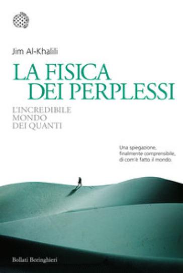 La fisica dei perplessi. L'incredibile mondo dei quanti - Jim Al-Khalili | Rochesterscifianimecon.com