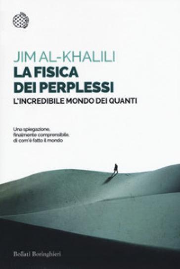 La fisica dei perplessi. L'incredibile mondo dei quanti - Jim Al-Khalili |