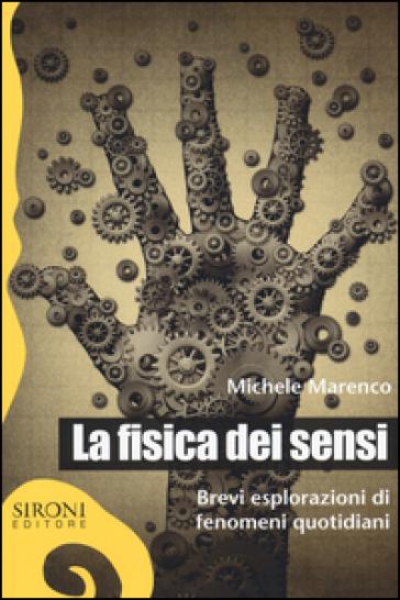 La fisica dei sensi. Brevi esplorazioni di fenomeni quotidiani - Michele Marenco   Rochesterscifianimecon.com