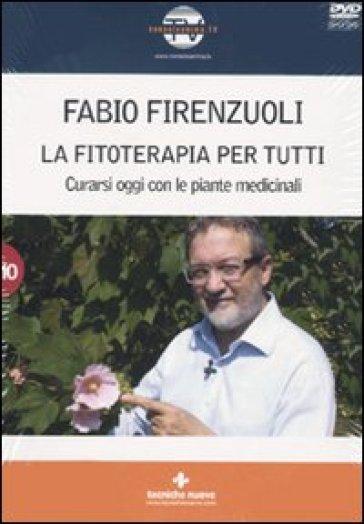 La fitoterapia per tutti. Curarsi oggi con le piante medicinali. Con DVD - Fabio Firenzuoli | Rochesterscifianimecon.com