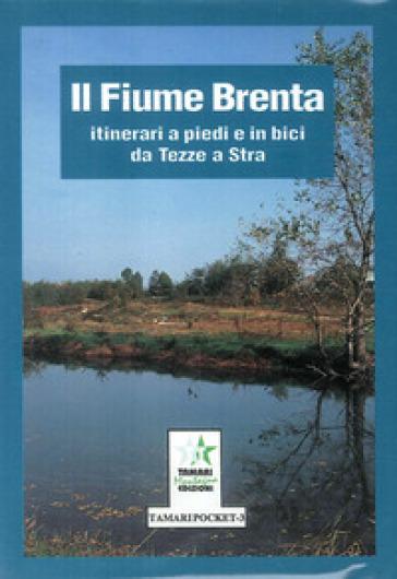 Il fiume Brenta: itinerari a piedi e in bici da Tezze a Stra - Sergio Di Benedetto  