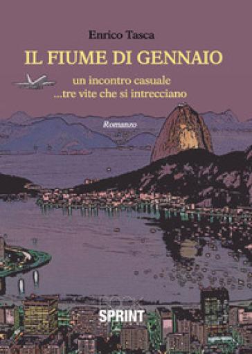 Il fiume di Gennaio. Un incontro casuale... tre vite che si intrecciano - Enrico Tasca | Kritjur.org