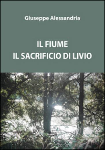 Il fiume. Il sacrificio di Livio - Giuseppe Alessandria | Thecosgala.com
