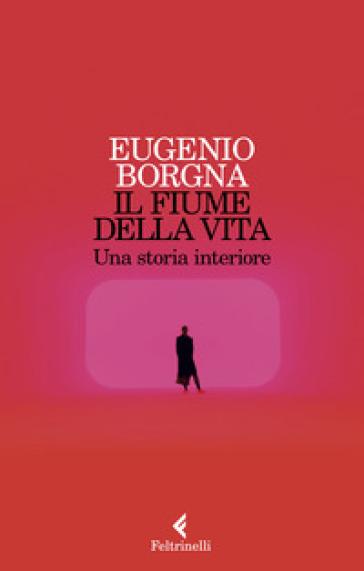 Il fiume della vita. Una storia interiore - Eugenio Borgna | Thecosgala.com