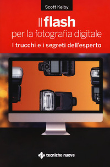 Il flash per la fotografia digitale. I trucchi e i segreti dell'esperto - Scott Kelby |