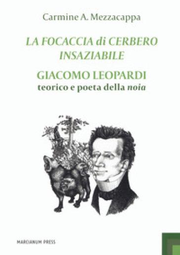 La focaccia di Cerbero insaziabile. Giacomo Leopardi teorico e poeta della noia - Carmine A. Mezzacappa | Ericsfund.org