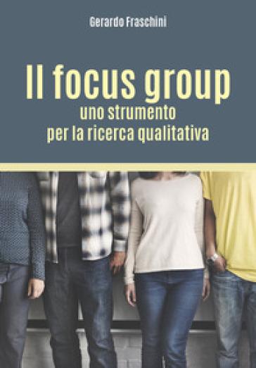 Il focus group: uno strumento per la ricerca qualitativa - Gerardo Fraschini | Rochesterscifianimecon.com