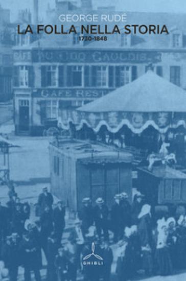 La folla nella storia (1730-1848) - George Rudé | Thecosgala.com