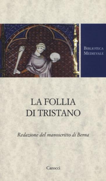 La follia di Tristano. Redazione del manoscritto di Berna - Chiara Concina pdf epub