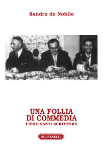 Una follia di commedia. Piero Santi scrittore - Sandro De Nobile |