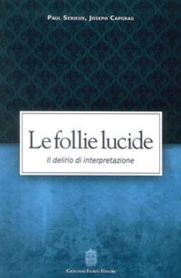 Le follie lucide. Il delirio di interpretazione - Paul Sérieux | Thecosgala.com