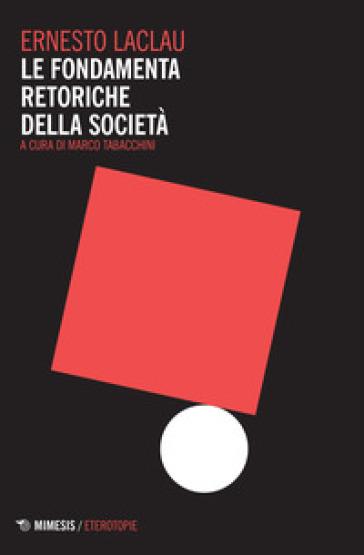 Le fondamenta retoriche della società - Ernesto Laclau |