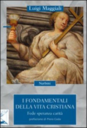 I fondamentali della vita cristiana. Fede, speranza, carità - Luigi Maggiali |