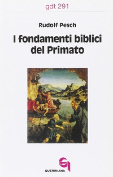 I fondamenti biblici del primato - Rudolf C. Pesch |