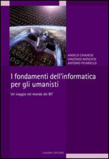 I fondamenti dell'informatica per gli umanisti. Un viaggio nel mondo dei bit - Angelo Chianese | Jonathanterrington.com