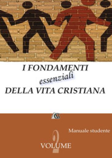 I fondamenti essenziali della vita cristiana (manuale studente). 2.