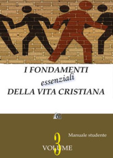 I fondamenti essenziali della vita cristiana (manuale studente). 3.