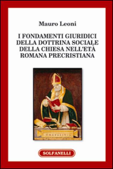 I fondamenti giuridici della dottrina sociale della Chiesa nell'età romana precristiana - Mauro Leoni pdf epub