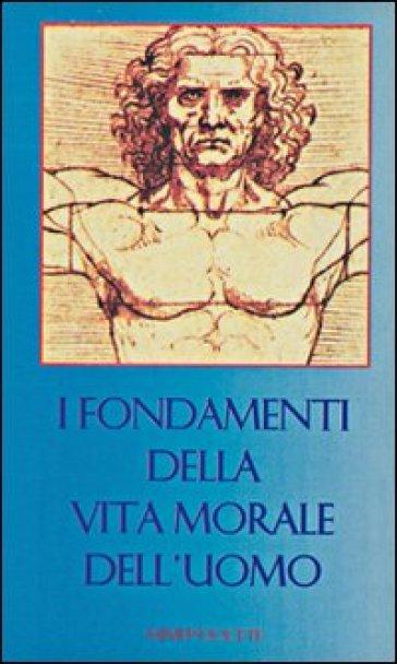 I fondamenti della vita morale dell'uomo - Massimo Astrua |