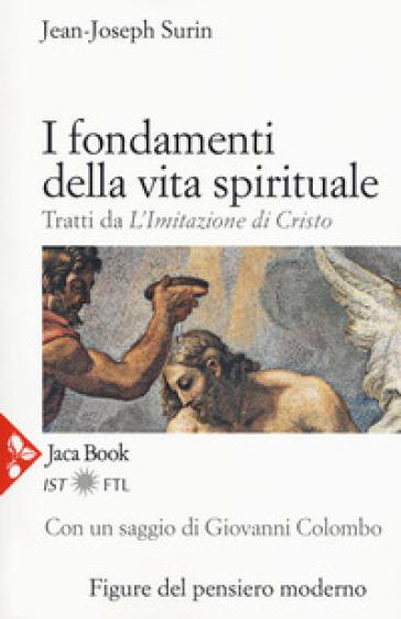 I fondamenti della vita spirituale. Tratti da «L'Imitazione di Cristo» - Jean-Joseph Surin |