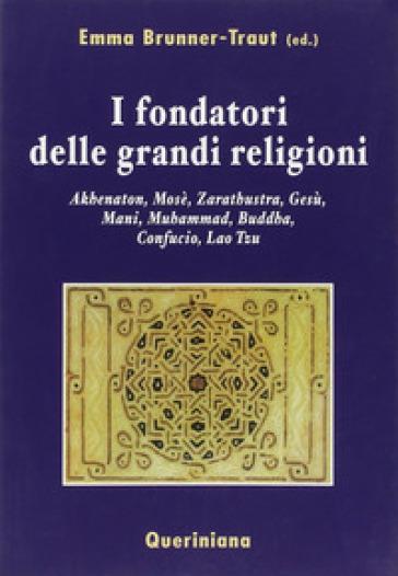 I fondatori delle grandi religioni. Akhenaton, Mosè, Zarathustra, Gesù, Mani, Muhammad, Buddha, Confucio, Lao Tzu - A. Laldi |