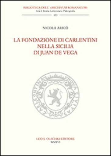 La fondazione di Carlentini nella Sicilia di Juan de Vega - Nicola Aricò | Rochesterscifianimecon.com