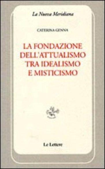 La fondazione dell'attualismo tra idealismo e misticismo - Caterina Genna | Kritjur.org