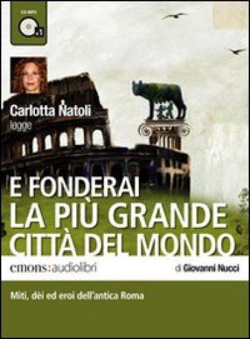 E fonderai la più grande città del mondo letto da Carlotta Natoli. Audiolibro. CD Audio formato MP3 - Giovanni Nucci | Jonathanterrington.com