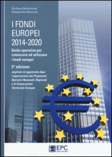 I fondi europei (2014-2020). Guida operativa per conoscere ed utilizzare i fondi europei - Giuliano Bartolomei |