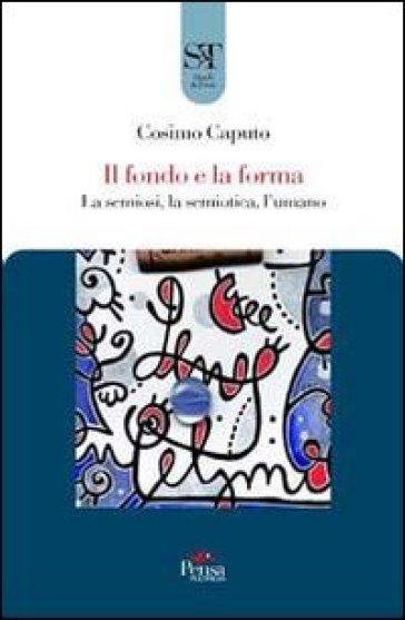 Il fondo e la forma. La semiosi, la semiotica, l'umano - Cosimo Caputo | Rochesterscifianimecon.com