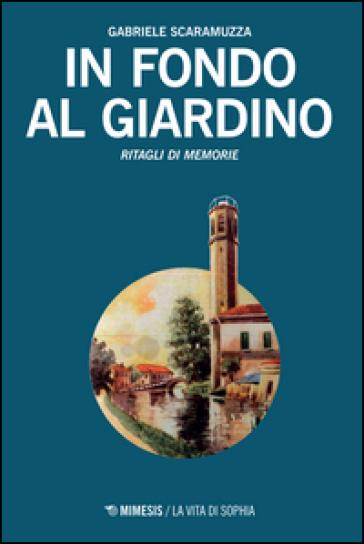 In fondo al giardino. Ritagli di memorie - Gabriele Scaramuzza | Kritjur.org