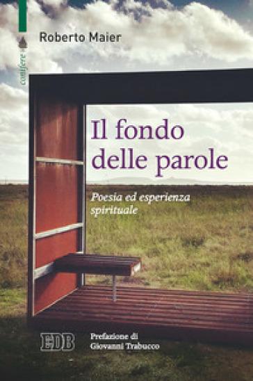 Il fondo delle parole. Poesia ed esperienza spirituale - Roberto Maier | Jonathanterrington.com