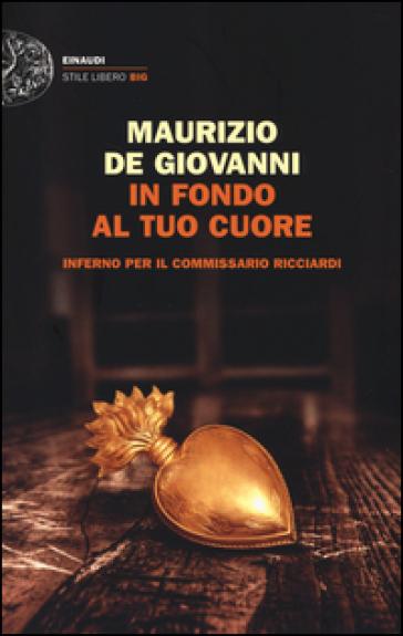 In fondo al tuo cuore. Inferno per il commissario Ricciardi - Maurizio De Giovanni | Thecosgala.com