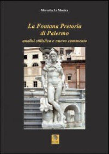La fontana pretoria di Palermo. Analisi stilistica e nuovo commento - Marcella La Monica |