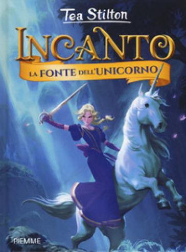 La fonte dell'unicorno. Incanto - Tea Stilton | Thecosgala.com