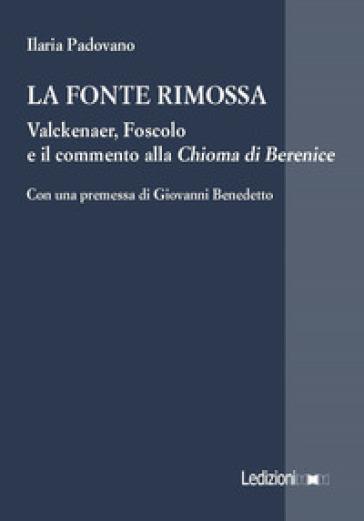 La fonte rimossa. Valckenaer, Foscolo e il commento alla «Chioma di Berenice» - Ilaria Padovano   Rochesterscifianimecon.com